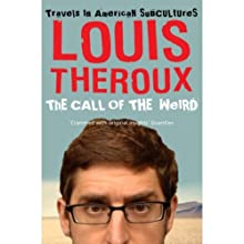 The Call of the Weird: Travels in American Subcultures Audiobook by Louis Theroux Narrated by Louis Theroux