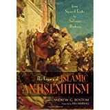 The Legacy of Islamic Antisemitism: From Sacred Texts to Solemn History ~ Andrew G. Bostom