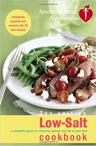 American Heart Association Low-Salt Cookbook, 3rd Edition: A Complete Guide to Reducing Sodium and Fat in Your Diet (AHA, American Heart Association Low-Salt Cookbook) written by American Heart Association