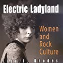 Electric Ladyland: Women and Rock Culture (       UNABRIDGED) by Lisa L. Rhodes Narrated by Laura Faye Smith