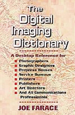 Digital Imaging Dictionary: A Desktop Reference for Photographers, Graphic Designers, Prepress Houses