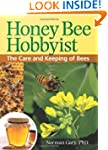Honey Bee Hobbyist: The Care and Keep...
