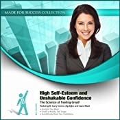 High Self-Esteem and Unshakable Confidence: The Science of Feeling Great! | [Made for Success, Larry Iverson, Zig Ziglar, Bob Proctor]