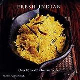 Fresh Indian: Over 80 Healthy Indian Recipes Sunil Vijayakar