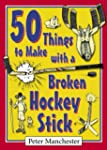 50 Things to Make with a Broken Hocke...
