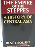 Empire of the Steppes : History of Central Asia (076070127X) by Grousset, Rene