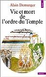 Vie et mort de l'ordre du Temple (1118-1314) par Demurger