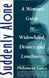 img - for Suddenly Alone: A Woman's Guide to Widowhood, Divorce and Loneliness book / textbook / text book