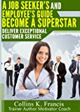 img - for Deliver Exceptional Customer Service: A Guide for All Job Seekers,Workers and Managers! book / textbook / text book