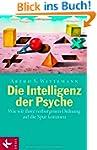 Die Intelligenz der Psyche: Wie wir i...
