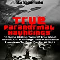 True Paranormal Hauntings: 14 Spine Chilling Tales of True Ghost Stories and Hauntings: True Paranormal Hauntings to Keep You up at Night Audiobook by Max Mason Hunter Narrated by Lynn Roberts