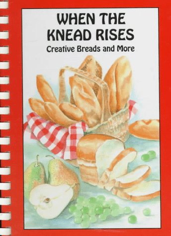 When the Knead Rises: Creative Breads and More