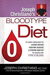 Joseph Christiano's Bloodtype Diet O: A Custom Eating Plan for Losing Weight, Fighting Disease & Staying Healthy for People with Type O Blood