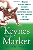 Image of Keynes and the Market: How the World's Greatest Economist Overturned Conventional Wisdom and Made a Fortune on the Stock Market