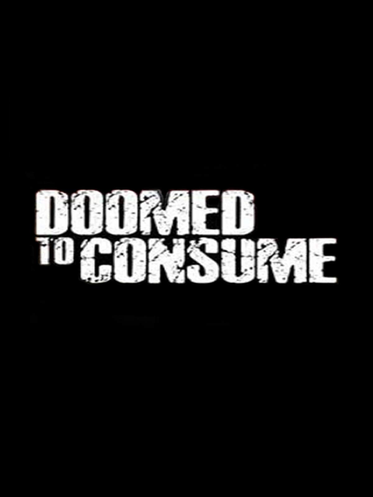 Doomed to Consume on Amazon Prime Video UK