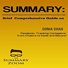 Brief Comprehensive Guide of Sonia Shah's Pandemic: Tracking Contagions, from Cholera to Ebola and Beyond: Summary Zoom, Book 5 Audiobook by  Summary Zoom Narrated by Doron Alon