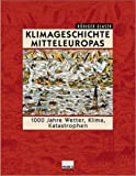 cover of Klimageschichte Mitteleuropas. 1000 Jahre Wetter, Klima, Katastrophen