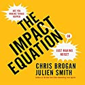 The Impact Equation: Are You Making Things Happen or Just Making Noise? (       UNABRIDGED) by Chris Brogan, Julien Smith Narrated by Chris Brogan, Julien Smith