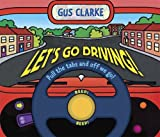 Gus Clarke Let's Go Driving! (Novelty Book)