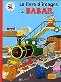 echange, troc Jean de Brunhoff, Laurent de Brunhoff, Jean-Claude Gibert - Le livre d'images de Babar
