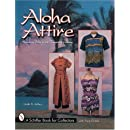 Aloha Attire: Hawaiian Dress in the Twentieth Century (Schiffer Book for Collectors with Price Guide)