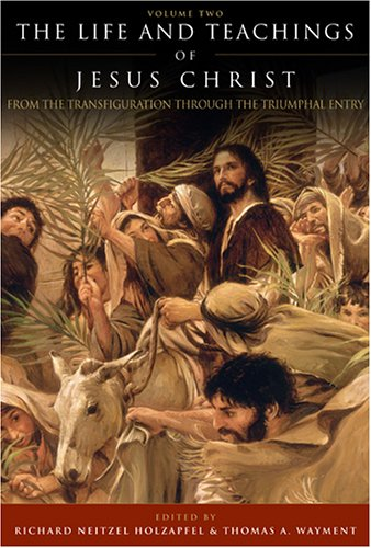 The Life and Teachings of Jesus Christ, Vol. 2: From Transfiguration through Triumphal Entry PDF