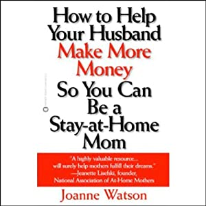 How to Help Your Husband Make More Money So You Can Be a Stay-at-Home Mom | [Joanne Watson]