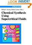 Chemical Synthesis Using Supercritica...