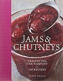 Jams & Chutneys: Preserving the harvest, over 150 recipes