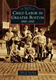 img - for Child Labor in Greater Boston:: 1880-1920 (Images of America) book / textbook / text book
