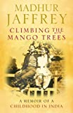 Climbing the Mango Trees: A Memoir of a Childhood in India (009189929X) by Jaffrey, Madhur