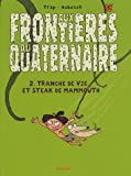 Aux frontires du quaternaire, Tome 2 : Tranche de vie et steak de mammouth