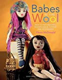 Babes in the Wool: How to Knit Beautiful Fashion Dolls, Clothes and Accessories