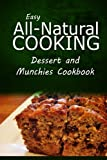 img - for Easy All-Natural Cooking - Dessert and Munchies Cookbook: Easy Healthy Recipes Made With Natural Ingredients book / textbook / text book