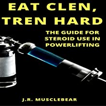 Eat Clen, Tren Hard: The Guide for Steroid Use in Powerlifting | Livre audio Auteur(s) : J.R. Musclebear Narrateur(s) : Joseph Tabler