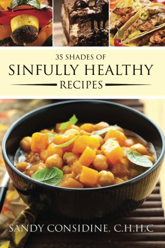 35 Shades Of Sinfully Healthy Recipes: Clean Eating Using Once Forbidden Ingredients