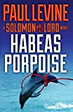 Habeas Porpoise (Solomon vs. Lord) (Volume 4)