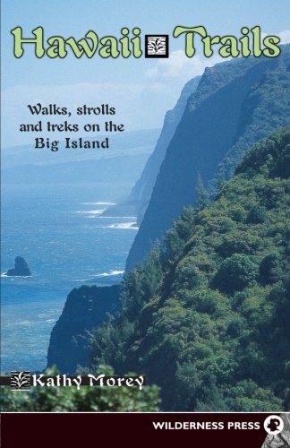 Hawaii Trails: Walks Strolls And Treks On The Big Island (Hawaii Trails: Walks, Strolls & Treks On The Big Island)