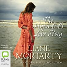 The Hypnotist's Love Story (       UNABRIDGED) by Liane Moriarty Narrated by Caroline Lee