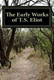 """The Early Works of T.S. Eliot (Featuring """"The Waste Land"""" & """"J Alfred Prufrock"""")"""