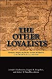 img - for The Other Loyalists: Ordinary People, Royalism, and the Revolution in the Middle Colonies, 1763-1787 book / textbook / text book