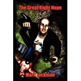 The Great Right Hope: The Sid Tillsley Chronicles, Book Oneby Mark Jackman