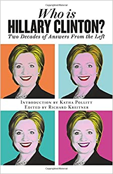 Who Is Hillary Clinton?: Two Decades Of Answers From The Left