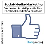 Social-Media-Marketing: Die besten Profi-Tipps für Ihre Facebook-Marketing-Strategie | Robert Sasse,Yannick Esters