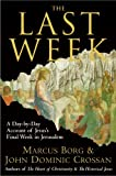 The Last Week: A Day-by-Day Account of Jesus's Final Week in Jerusalem (0060845392) by Marcus J. Borg