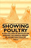 Showing Poultry - A Collection of Articles on Judging the Various Breeds of Exhibition Poultry