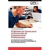 El M Todo de Casos Para El Desarrollo de Competencias Profesionales: Una Experiencia en la Benemérita y Centenaria...