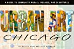 Urban Art Chicago: A Guide to Communi...