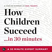 Summary: How Children Succeed...in 30 Minutes - A Concise Summary of Paul Tough's Best-Selling Book: 30-Minute Expert Summaries | [30 Minute Expert Summaries]