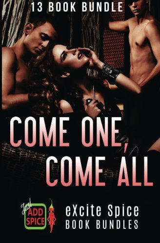 Come One, Come All: 13 Book Excite Spice MEGA Bundle, by Selena Kitt, Connie Cliff, Kinsey Grey, Abbey Caine, Ana Lee, Dita Selby, Eve Kay